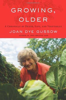 Growing Older: Chronicle of Death, Life, and Vegetables by Joan Gussow
