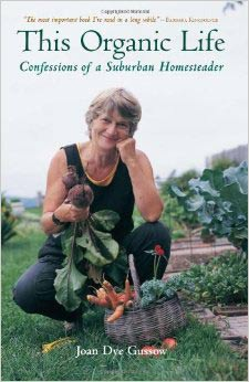 This Organic Life: Confessions of a Suburban Homesteader by Joan Gussow