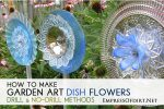 How to make garden art dish flowers - tutorial includes no-drill and drill methods