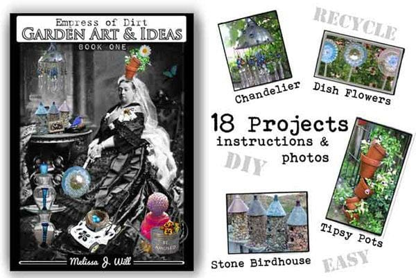 Empress of Dirt Garden Art & Ideas (Book One) now available - download your eBook here http://www.empressofdirt.net/empress-of-dirt-garden-art-ideas/