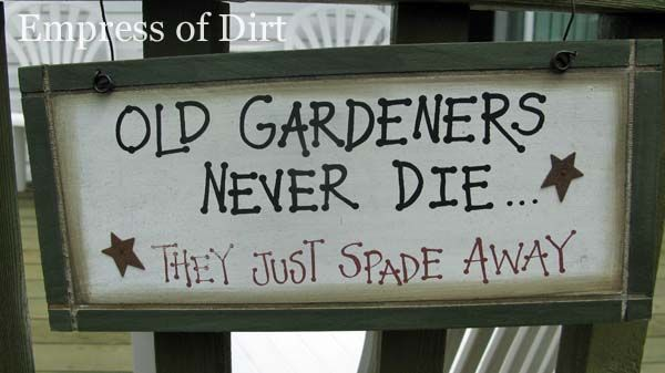 Old gardeners never die, they just spade away garden sign.