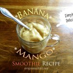 Best Smoothie Recipe: Banana, Mango and A Special Ingredient