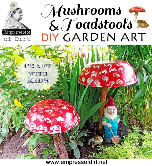 Garden art toadstools - a recycled craft project empressofdirt.net/earth-day-projects #earthdayprojects