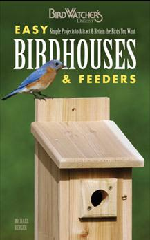 Easy Birdhouses and Feeders - Simple projects to attract and retain the birds you want