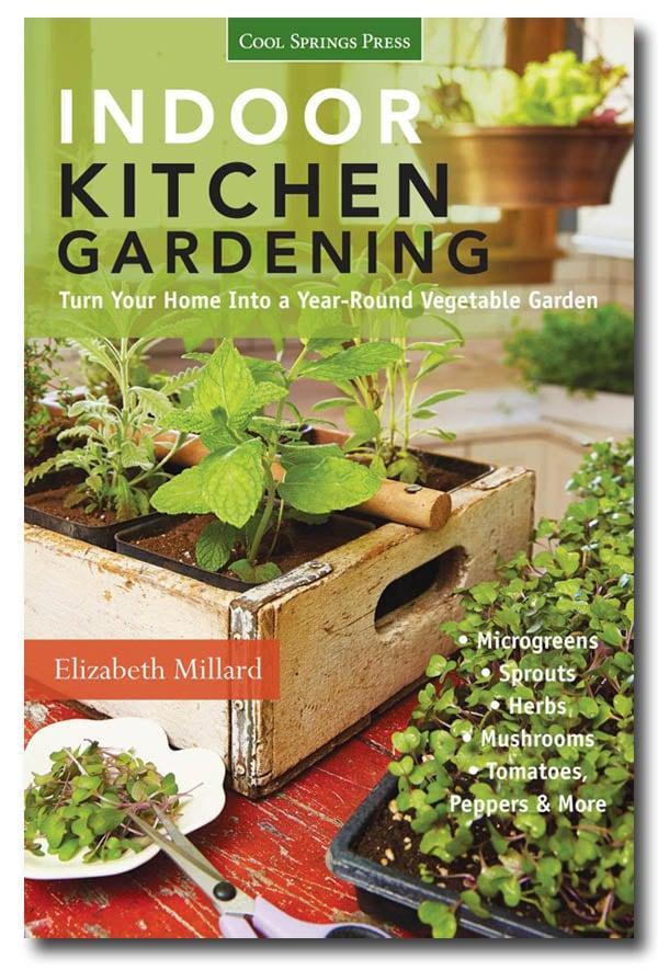 Indoor Kitchen Gardening: Turn your home into a year-round vegetable garden by Elizabeth Millard