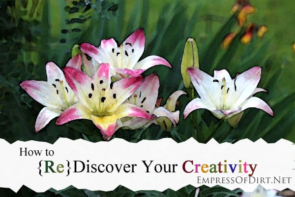 How to {Re} Discover Your Creativity