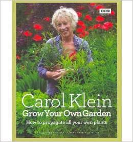 Grow Your Own Garden by Carol Klein: and excellent resource for plant propagation tips