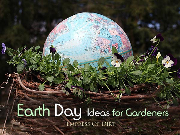 Earth Day Ideas for Gardeners - tips for a healthy, thriving garden that saves resources and money