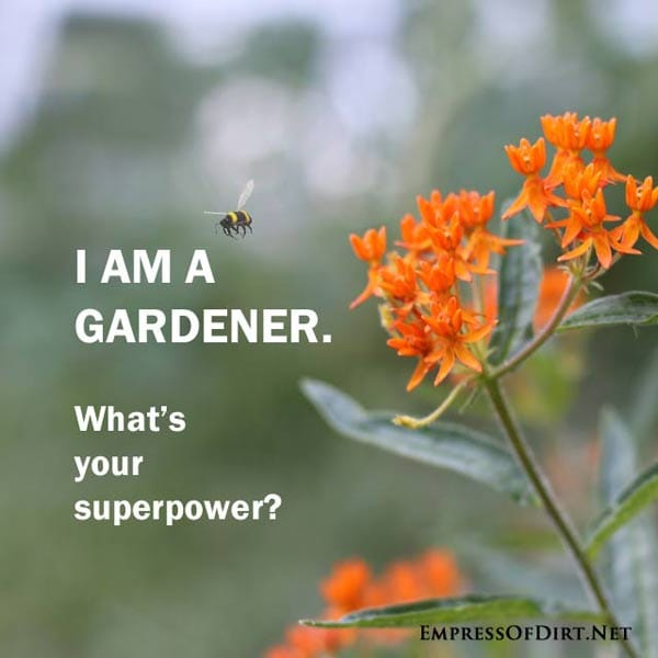 I am a gardener. What's your superpower? See more favouirte quotes at http://empressofdirt.net