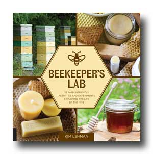 The Beekeeper's Lab by Kim Lehman features 52 family-friendly activities and experiments exploring the life of the hive
