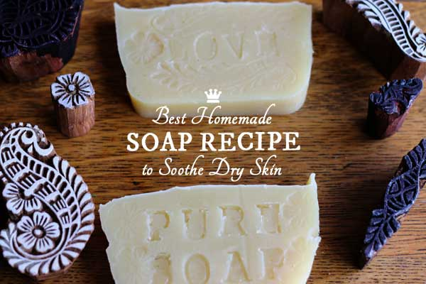 Best Homemade Soap Recipe to Soothe Dry Skin