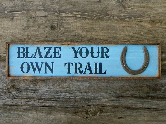 Blaze Your Own Trail by CrowBarDSigns on Etsy