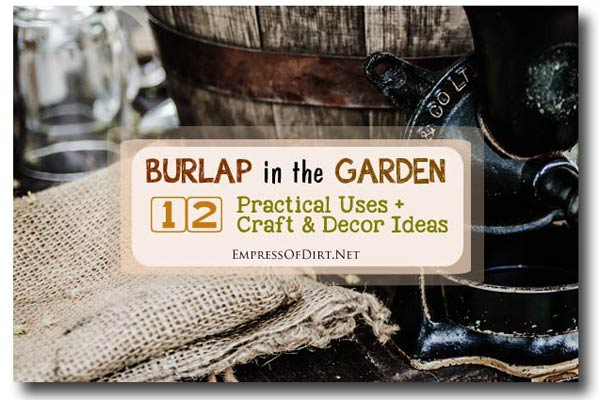 12 Practical and creative uses for burlap in the garden.