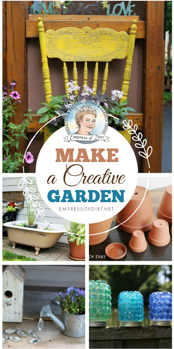 Make a creative garden with projects by Empress of Dirt.