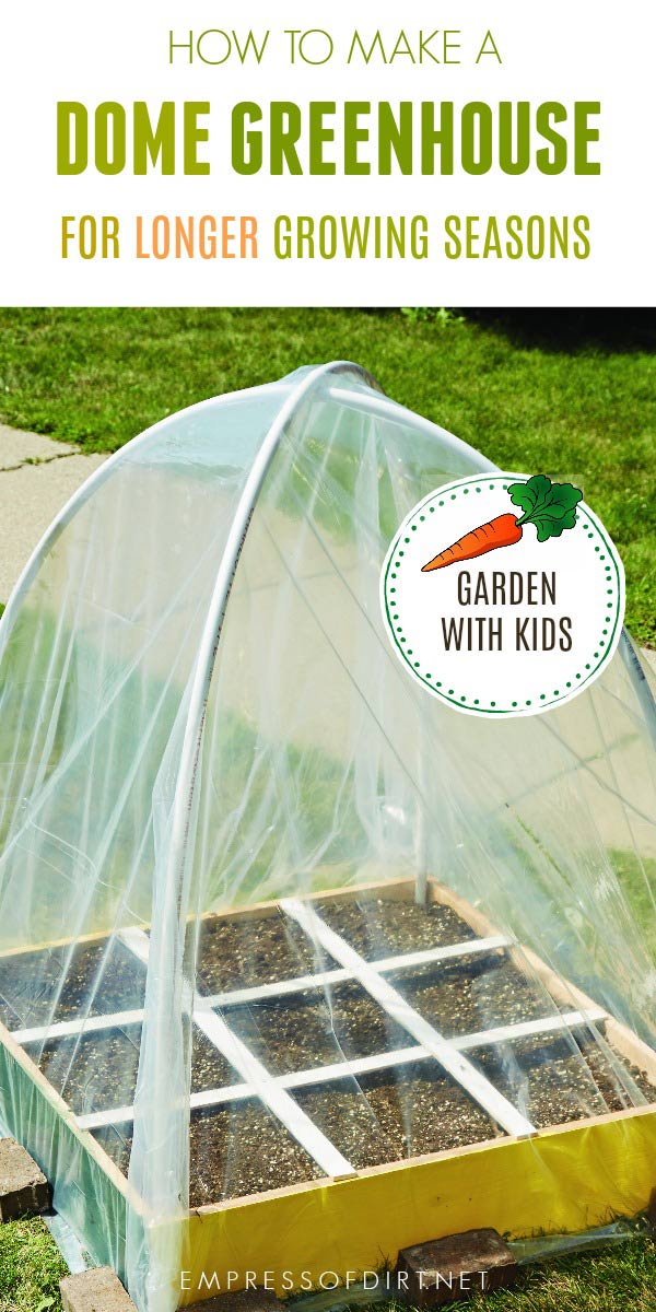 How to make a dome greenhouse to extend the growing seasons.