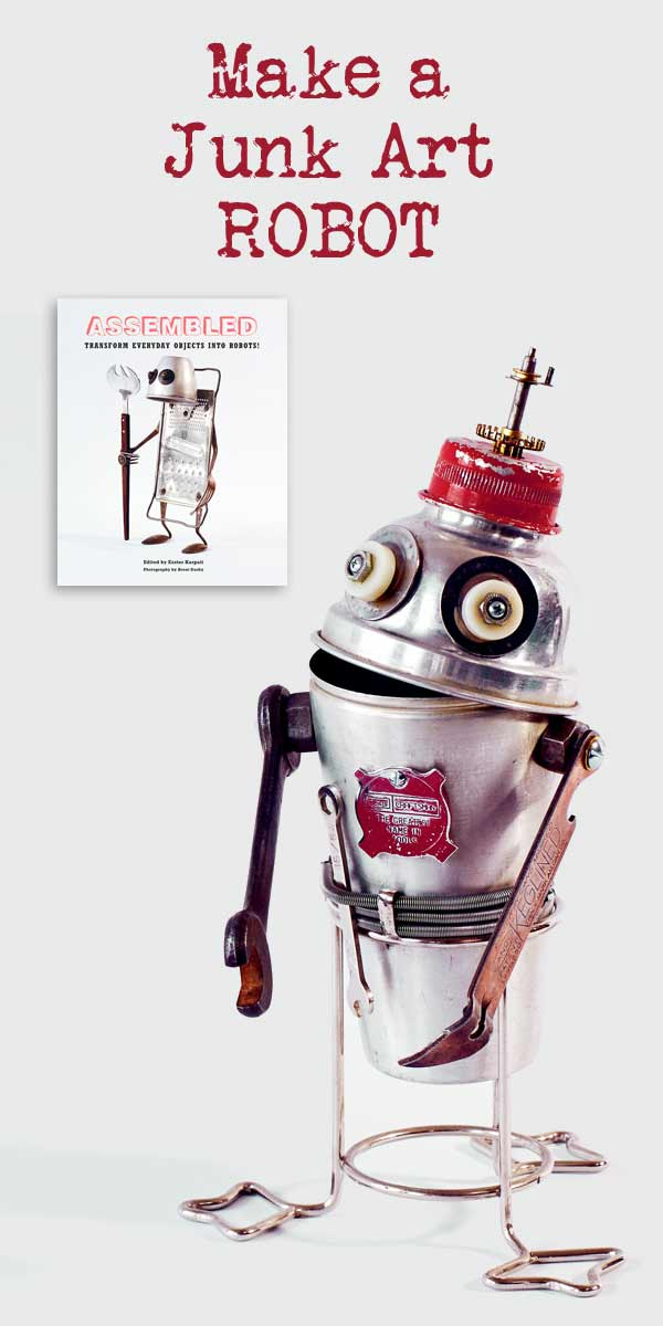 Make a Junk Art Robot - tutorial by Amy Knutson from the book Assembled
