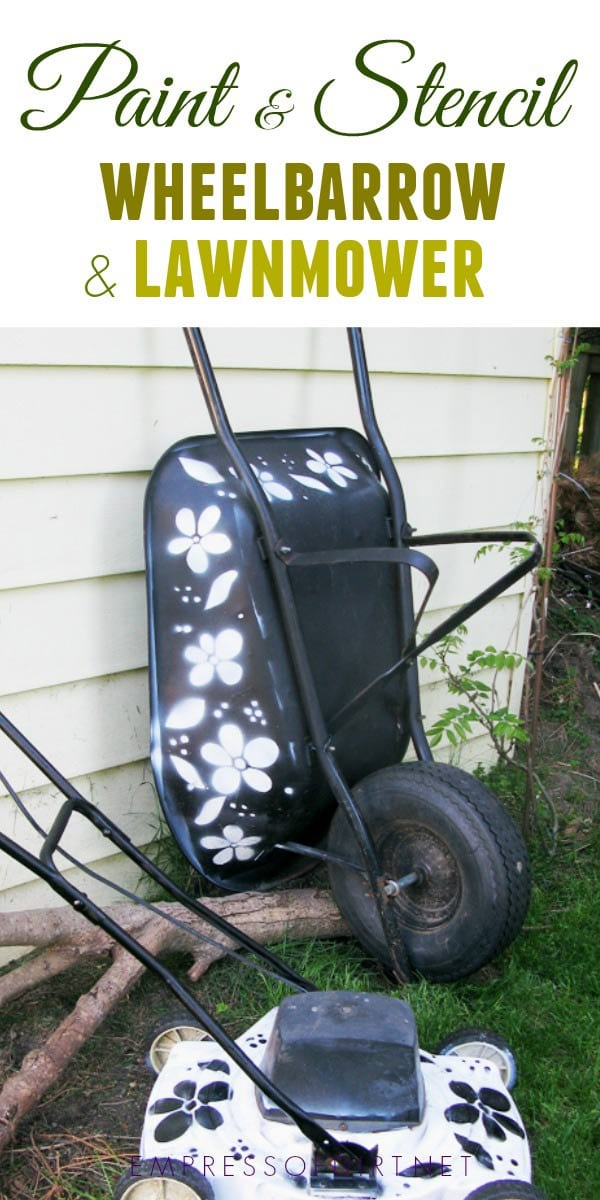 Paint and stencil rusty wheelbarrow and lawnmower to stop rust and look groovy.