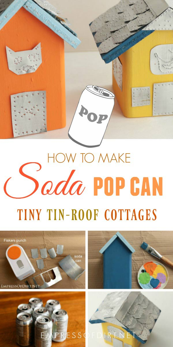 Use soda pop cans to create adorable tiny cottages with tin roofs.