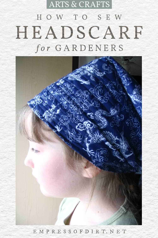 Easy to sew garden headscarf.