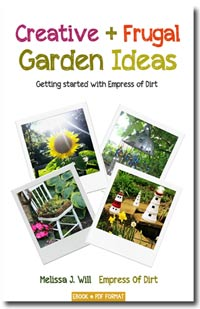 Creative + Frugal Garden Ideas: Getting started with Empress of Dirt by Melissa J. Will. A free ebook to get you excited about your garden!