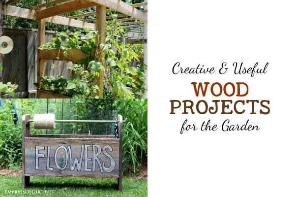 Creative & Useful Wood Projects for the Garden