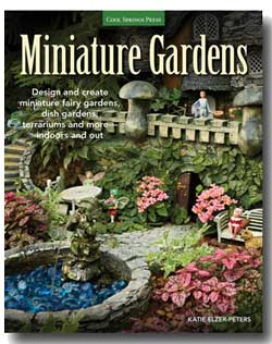 Minature Gardens: Design and create miniature fairy gardens, dish gardens, terrariums and more—indoors and out