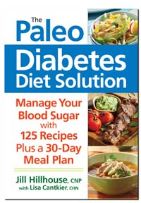The Paleo Diabetes Diet Solution: Manage Your Blodd Sugar with 125 Recipes Plus a 30-Day Meal Plan.