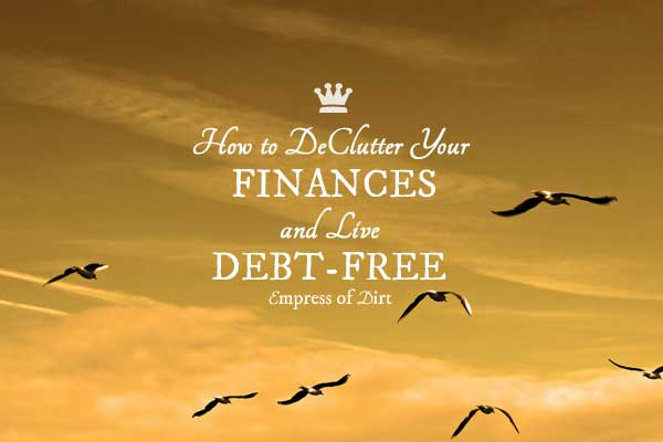 How to Declutter Your Finances and Your Life