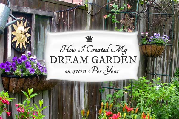 How To Grow A Dream Garden On $100 Per Year