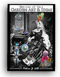 Empress of Dirt Garden Art & Ideas Thrifty ways to use household stuff to create a wonderful garden.
