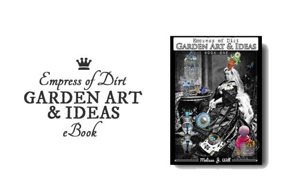Empress of Dirt Garden Art & Ideas features original, frugal garden art projects for a unique garden.