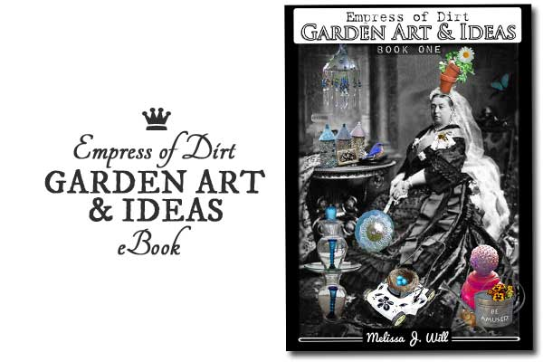 Empress of Dirt Garden Art & Ideas ebook