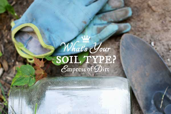 Is your garden soil sand, silt, or clay? Here's an easy way to find out.