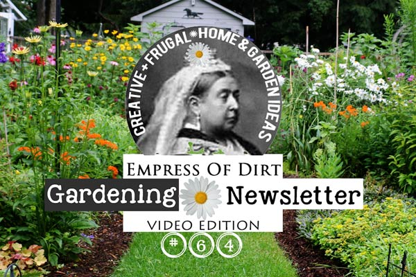 The free Empress of Dirt email newsletter is sent every two weeks and offers a variety of creative and frugal home and (mostly) garden ideas.