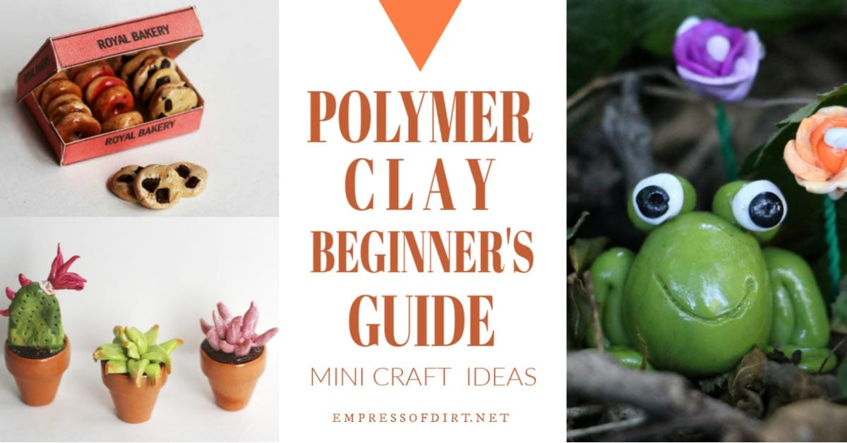 Polymer Clay Beginner S Guide For Creating Mini Crafts Empress Of Dirt