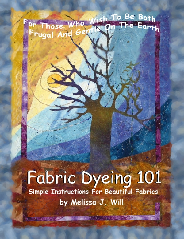 Fabric Dyeing 101 by Melissa J. Will.