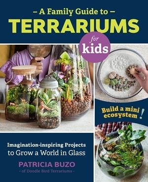 A Family Guide to Terrariums book