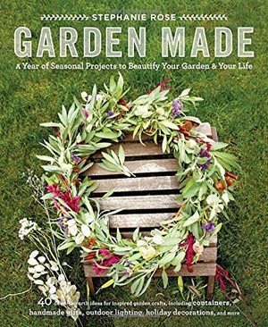 Garden Made: A Year of Seasonal Projects to Beautify Your Garden and Your Life by Stephanie Rose 40 down-to-earth ideas for inspirted garden crafts, including containers, handmade gifts, outdoor lighting, holiday decorations, and more.