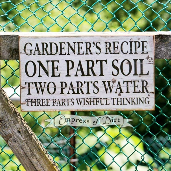 Gardener's recipe: one part soil, two parts water, three parts wishful thinking.
