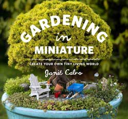 Gardening in Miniature is a complete guide to creating lush, living, small-scale gardens.
