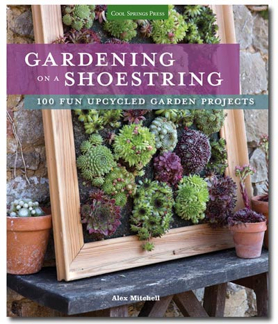 Gardening on a Shoestring: 100 Fun Upcycled Garden Projects by Alex Mitchell.