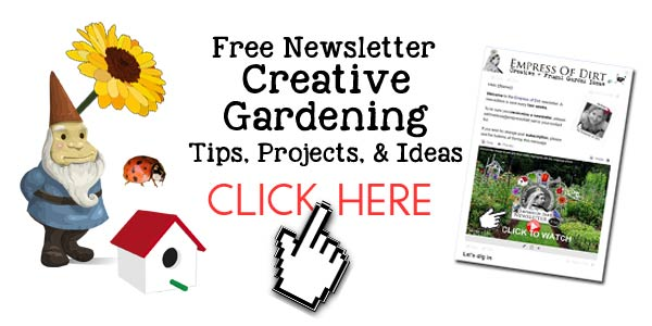 Get your free Empress of Dirt creative gardening newsletter here.