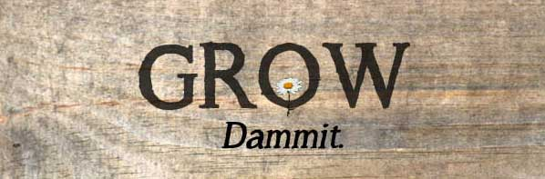 Grow dammit garden sign.