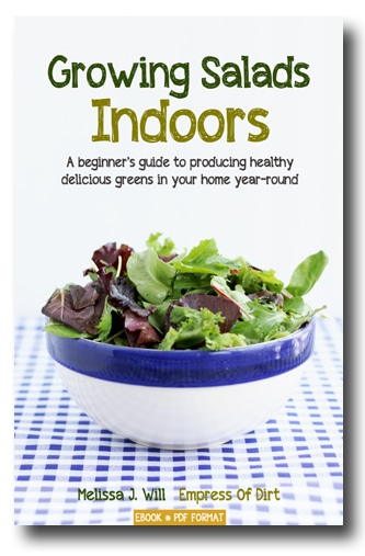Growing Salads Indoors: a beginner's guide to producing healthy delicious greens in your home year-round | ebook by Melissa J. Will the Empress of Dirt