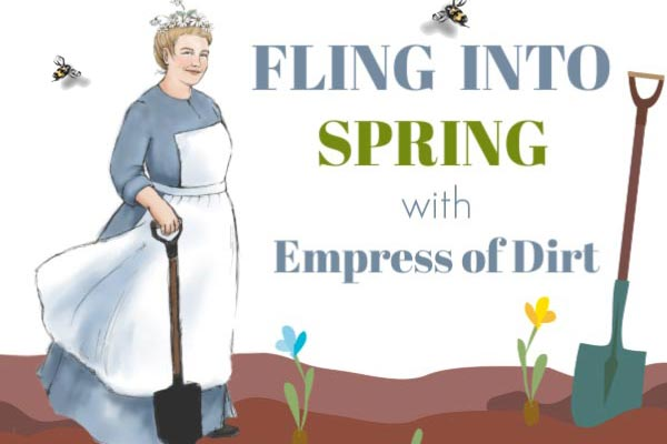 Fling into spring with Empress of Dirt.