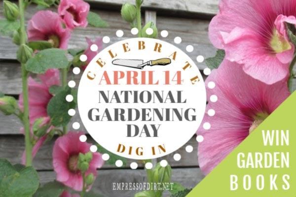 Celebrate National Gardening Day April 14.