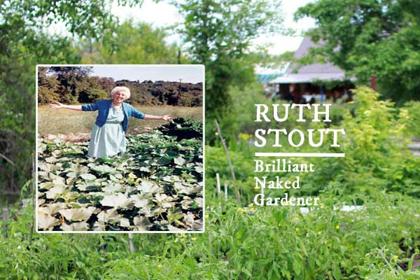 Ruth Stout ~ the Brilliant Naked Gardener