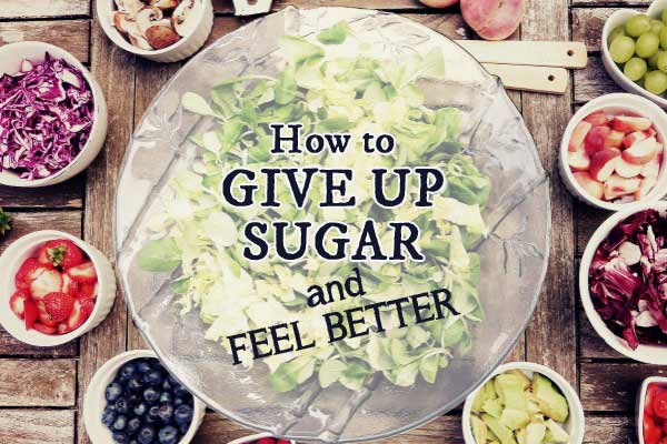 How to Give Up Sugar and Feel Better