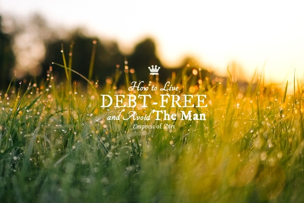 How To Live Debt Free and Avoid The Man