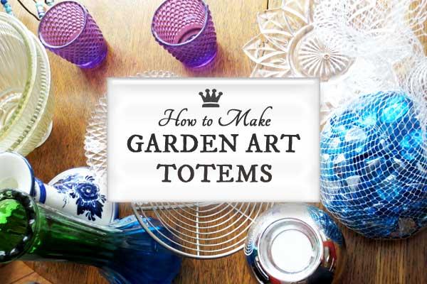 How To Make Garden Art Totems